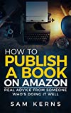 How to Publish a Book on Amazon in 2019: Real Advice from Someone Who's Doing it Well (Work from Home Series: Book 5)