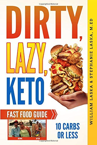 DIRTY, LAZY, KETO Fast Food Guide: 10 Carbs or Less: Ketogenic Diet, Low Carb Choices for Beginners - Wanting Weight Loss Without Owning An Instant Pot or Keto Cookbook 1