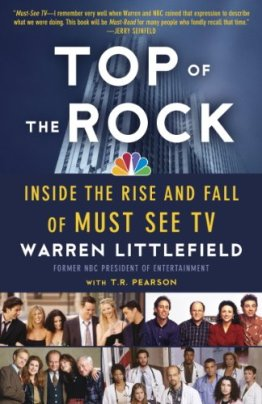 Top of the Rock: Inside the Rise and Fall of Must See TV by [Littlefield, Warren]