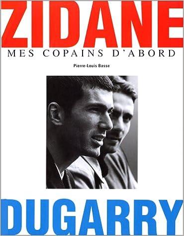 Zidane, Dugarry : Mes copains d'abord