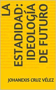 La estadidad: ideología de futuro (Spanish Edition) by [Cruz Vélez, Johanexis]