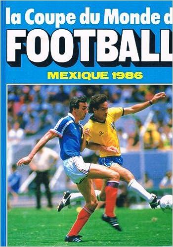 La Coupe du monde de football : Mexique 1986