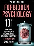 Forbidden Psychology 101: How To Use Psychology To influence Human Behavior And Read People ( UNKNOWINGLY )