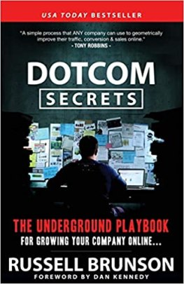 DotCom Secrets: The Underground Playbook for Growing Your Company Online  (1st Edition): Amazon.co.uk: Brunson, Russell, Kennedy, Dan: 0884797766284:  Books