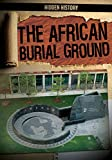 The African Burial Ground (Hidden History)