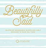 Looking for just the right words to inspire your daughter, sister, mother, teammate or friend?Beautifully Saidis a personal inspiration gallery filled with 110 quotes...and, the stories behind the wise words. Within the 21 themed chapters are wo...