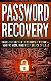 Password Recovery: Unlocking Computer For Windows 8, Windows 7, Windows Vista, Windows XP, Unlock ZIP & RAR Unlock Password In 30 Minutes!
