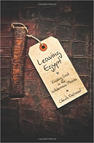 Leaving Egypt: Finding God in the Wilderness Places: Chuck DeGroat ...