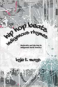 Hip Hop Beats, Indigenous Rhymes: Modernity and Hip Hop in ...