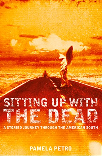 Sitting Up With the Dead: A Storied Journey Through the American South by [Petro, Pamela]