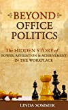 Beyond Office Politics: The Hidden Story of Power, Affiliation and Achievement in the Workplace