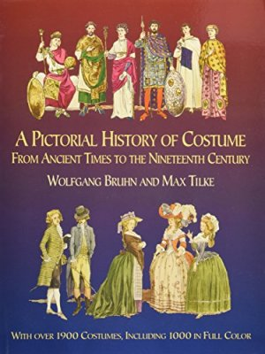 A Pictorial History of Costume From Ancient Times to the Nineteenth Century: With Over 1900 Illustrated Costumes, Including 1000 in Full Color (Dover Fashion and Costumes)