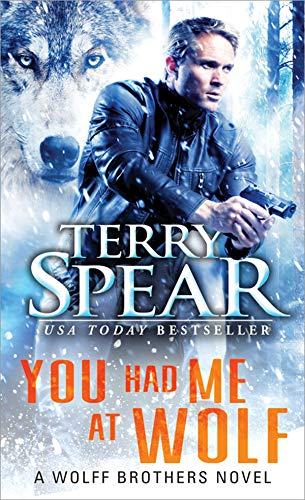You Had Me at Wolf (Wolff Brothers Book 1) by [Spear, Terry]