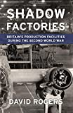 Shadow Factories: Britain's Production Facilities and the Second World War