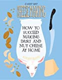 Product review for Everyday Cheesemaking: How to Succeed Making Dairy and Nut Cheese at Home (DIY)