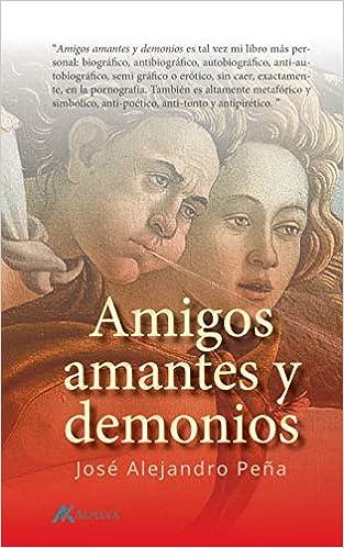 Amigos, amantes y demonios de Jose Alejandro Pena