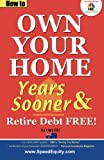How to Own Your Home Years Sooner & Retire Debt Free: Australian Edition (Mortgage Acceleration)