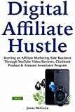 Product review for Digital Affiliate Hustle: Starting an Affiliate Marketing Side-Business Through YouTube Video Reviews, Clickbank Product & Amazon Associates Program