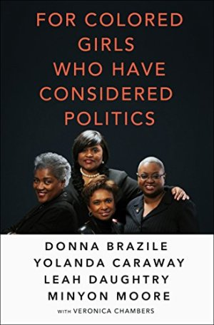 For Colored Girls Who Have Considered Politics by [Brazile, Donna, Caraway, Yolanda, Daughtry, Leah, Moore, Minyon, Chambers, Veronica]