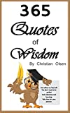 Quotes of Wisdom: 365 Quotes of Wisdom for the Whole Year (Wisdom Quotes, Wise Quotes, Wisdom Quotes, Random Quotes, Philosophy Quotes, Motivational Quotes, Inspirational Quotes)
