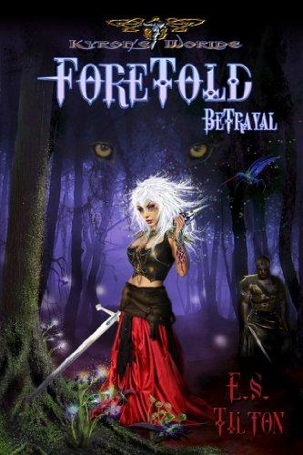 Foretold Betrayal (Kyron's Worlde Foretold Book 1) by [Tilton, E.S.]