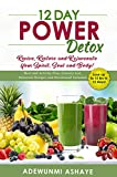 12 Day Power Detox: Revive, Restore and Rejuvenate Your Spirit, Soul and Body!