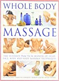 Whole Body Massage:  The Ultimate Practical Manual of Head, Face, Body and Foot Massage Techniques