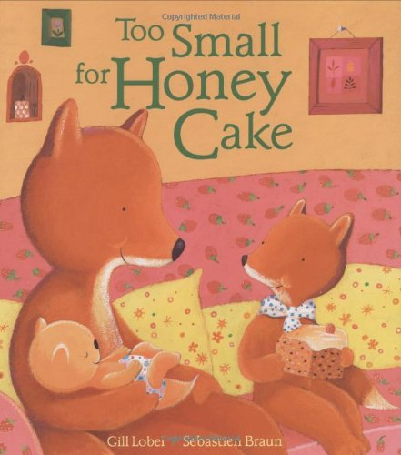 Too Small for Honey Cake: Lobel, Gill, Braun, Sebastien: 9780152060978: Amazon.com: Books