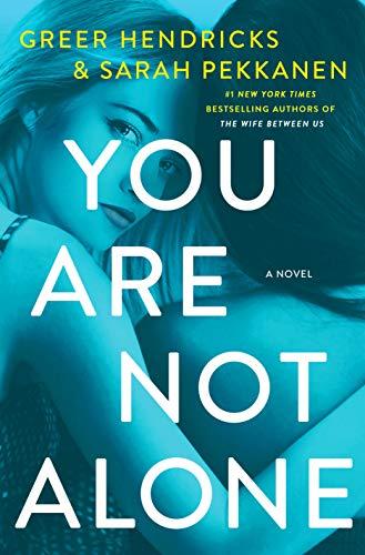 You Are Not Alone: A Novel by [Hendricks, Greer, Pekkanen, Sarah]