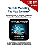 Mobile Marketing, The New Economy: Simple Techniques To Transform Your Business (Future Frontiers of Cashflow Book 1)