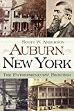 Auburn, New York: The Entrepreneurs' Frontier (New York State Series)