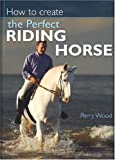 Product review for How to Create the Perfect Riding Horse
