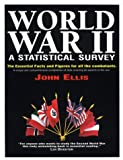 World War II: A Statistical Survey: The Essential Facts and Figures for All the Combatants