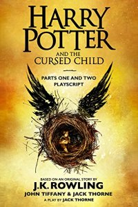 Harry Potter and the Cursed Child - Parts One and Two: The Official Playscript of the Original West End Production by [Rowling, J.K., Tiffany, John, Thorne, Jack]