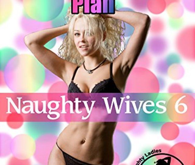 Naughty Wifes Plan Naughty Wives 6 Naughty Wives Series By James