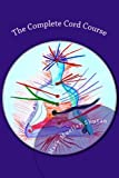 The Complete Cord Course: Working with Cords through Energy Work and Shamanic Healing