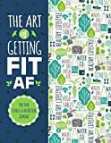 The Art Of Getting Fit AF One Year Fitness & Nutrition Journal: Fitness, Workout, Food And Nutrition - Journal, Planner and Tracker - Paperback Book, Notebook Gift (Get Fit Journal)