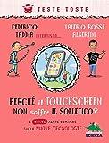 Perché il touchscreen non soffre il solletico?: e tante altre domande sulle nuove tecnologie (Italian Edition)