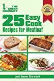 25 Easy Cook Recipes For Meatloaf : Quick & Simple Recipes with Ground Meat (and a veggie one too!) (The Green Gourmet Book 4)