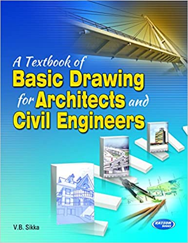 A Textbook of Basic Drawing for Architects and Civil Engineers Paperback – 1 January 2015 by Er. V.B. Sikka (Author) -West Bengal Gram Panchayat