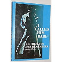 I Called Him Babe: Elvis Presley's Nurse Remembers (Twentieth-Century Reminiscence Series, Vol 1)