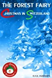 The Forest Fairy: Christmas in Switzerland (Children's fantasy of magic, kindness and orphans)