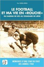 Le football et ma vie en Rouche. Mémoires d'une star du foot des années 1960.