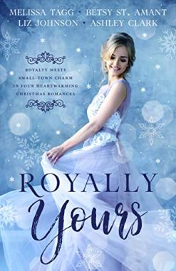 Royally Yours: Royalty Meets Small-Town Charm in Four Heartwarming Christmas Romances by [Johnson, Liz, Tagg, Melissa, Clark, Ashley, St. Amant, Betsy]
