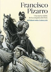 Francisco Pizarro: Una nueva visión de la conquista del Perú (Serie Mayor)