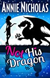 Not His Dragon (Not This Series Book 1)