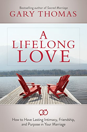 A Lifelong Love: How to Have Lasting Intimacy, Friendship, and Purpose in Your Marriage by [Thomas, Gary]