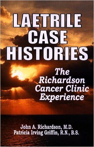 Laetrile Case Histories Richardson Cancer Clinic Experience by M.D. John A. Richardson