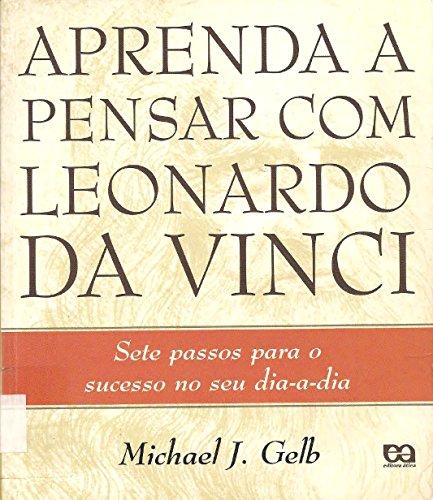 Aprenda a Pensar Como o Leonardo da Vinci: Os Sete Passos Para o Sucesso