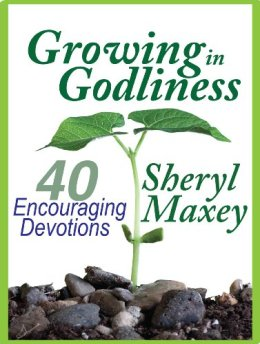 Growing in Godliness: 40 Encouraging Devotions by [Maxey, Sheryl]
